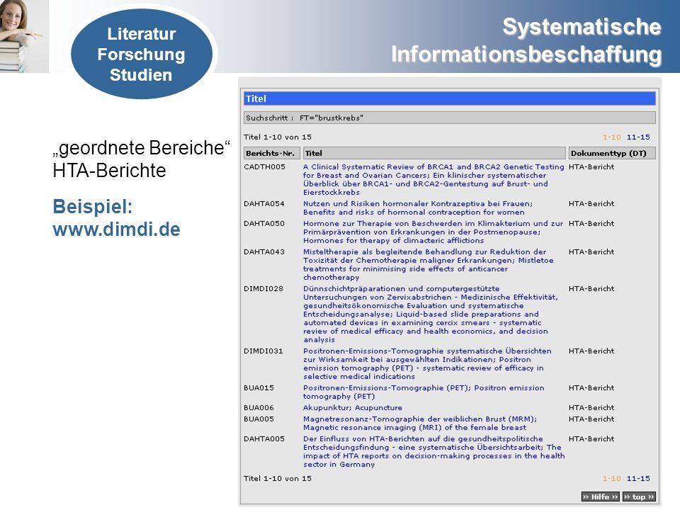Systematische Informationsbeschaffung geordnete Bereiche HTA-Berichte Beispiel: www.dimdi.de Literatur Forschung Studien