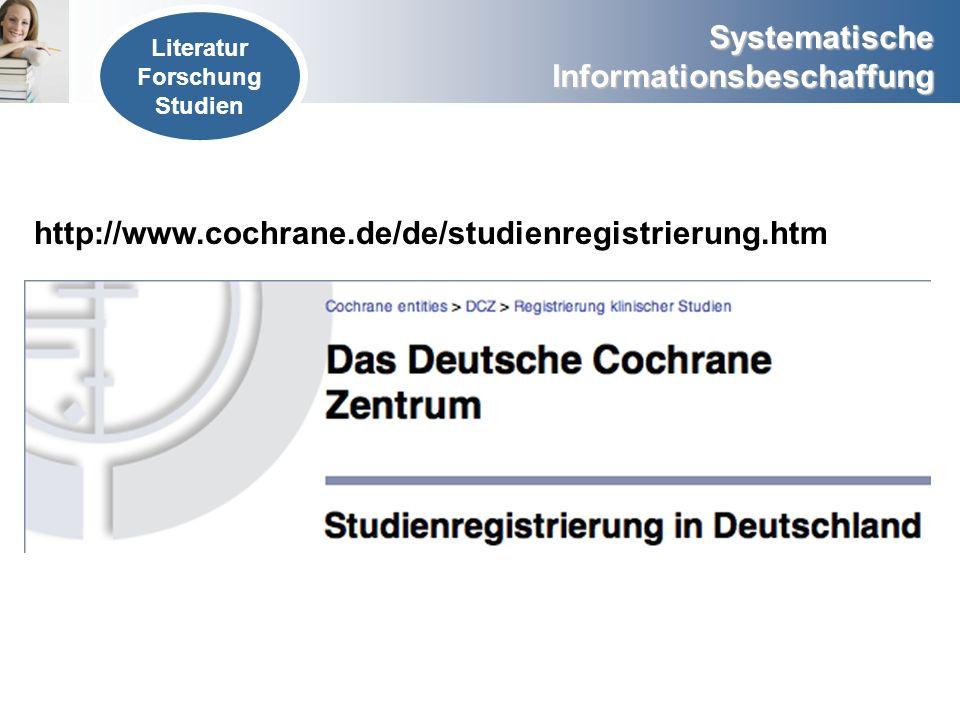 Systematische Informationsbeschaffung Literatur Forschung Studien http://www.cochrane.de/de/studienregistrierung.htm