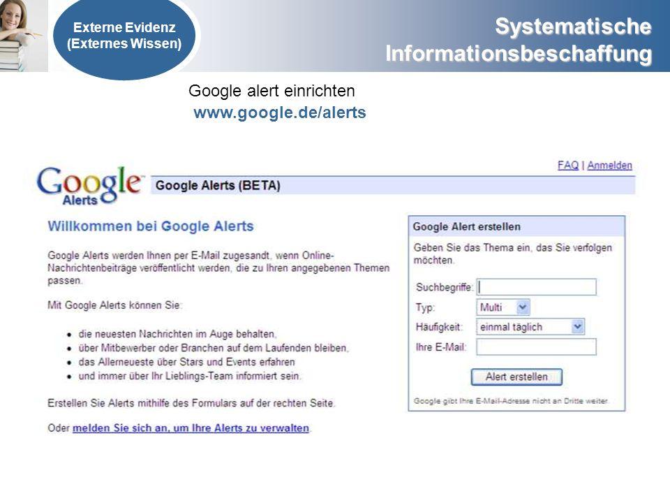 Systematische Informationsbeschaffung Externe Evidenz (Externes Wissen) Google alert einrichten www.google.de/alerts