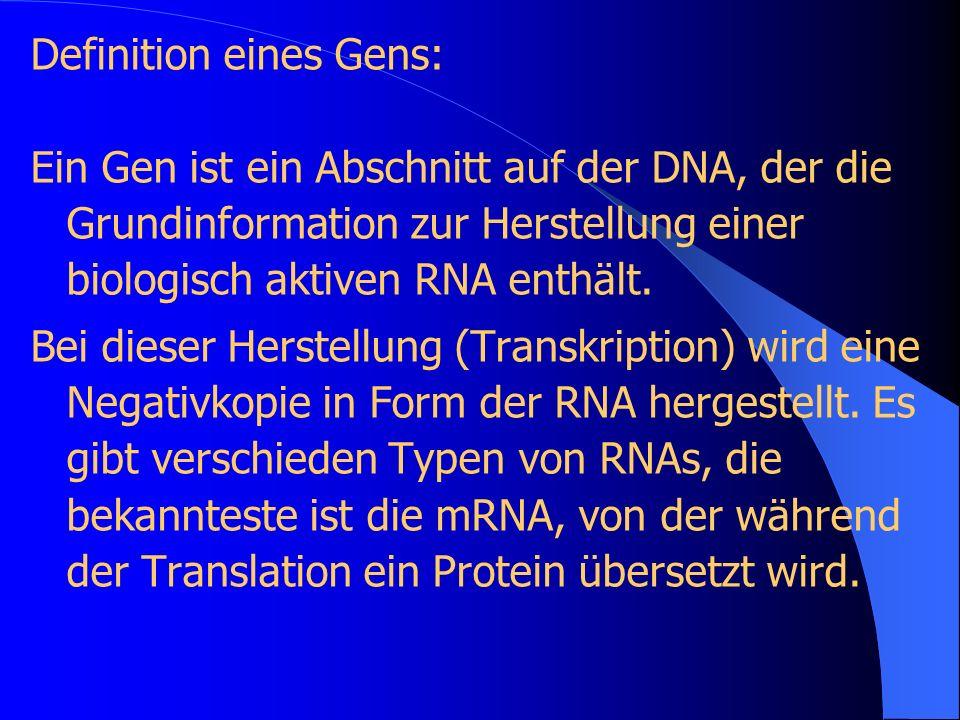 Definition eines Gens: Ein Gen ist ein Abschnitt auf der DNA, der die Grundinformation zur Herstellung einer biologisch aktiven RNA enthält. Bei diese