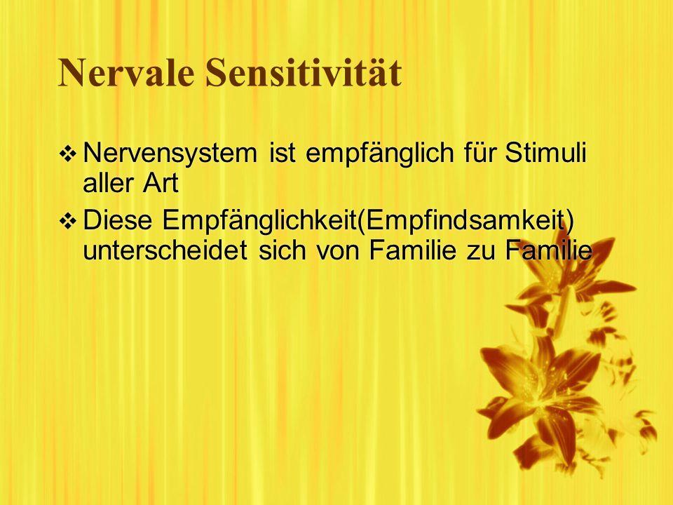 Nervale Sensitivität Nervensystem ist empfänglich für Stimuli aller Art Diese Empfänglichkeit(Empfindsamkeit) unterscheidet sich von Familie zu Famili