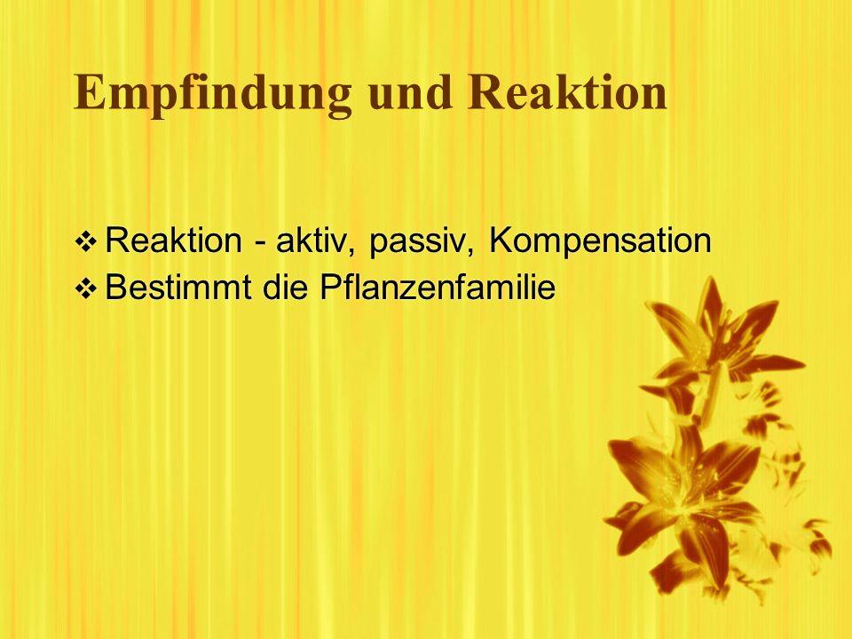 Empfindung und Reaktion Reaktion - aktiv, passiv, Kompensation Bestimmt die Pflanzenfamilie Reaktion - aktiv, passiv, Kompensation Bestimmt die Pflanz