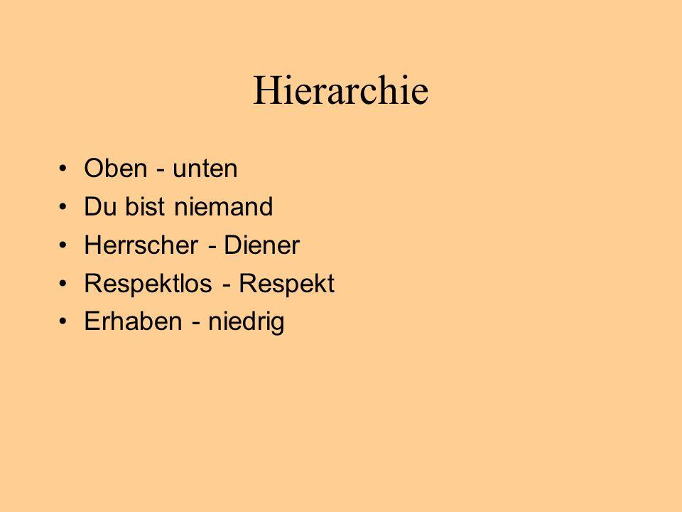 Hierarchie Oben - unten Du bist niemand Herrscher - Diener Respektlos - Respekt Erhaben - niedrig