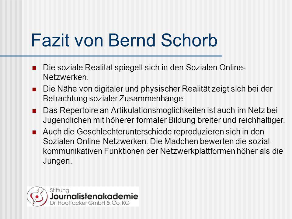 Fazit von Bernd Schorb Die soziale Realität spiegelt sich in den Sozialen Online- Netzwerken. Die Nähe von digitaler und physischer Realität zeigt sic
