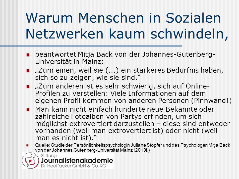 Warum Menschen in Sozialen Netzwerken kaum schwindeln, beantwortet Mitja Back von der Johannes-Gutenberg- Universität in Mainz: Zum einen, weil sie (.