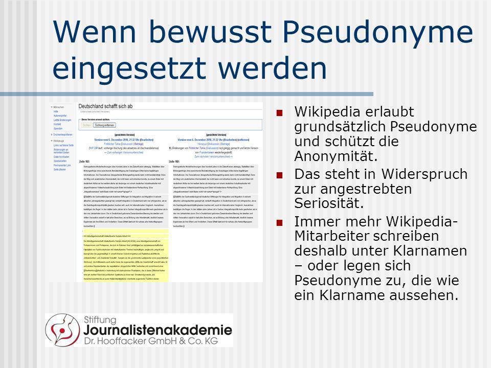 Wenn bewusst Pseudonyme eingesetzt werden Wikipedia erlaubt grundsätzlich Pseudonyme und schützt die Anonymität. Das steht in Widerspruch zur angestre