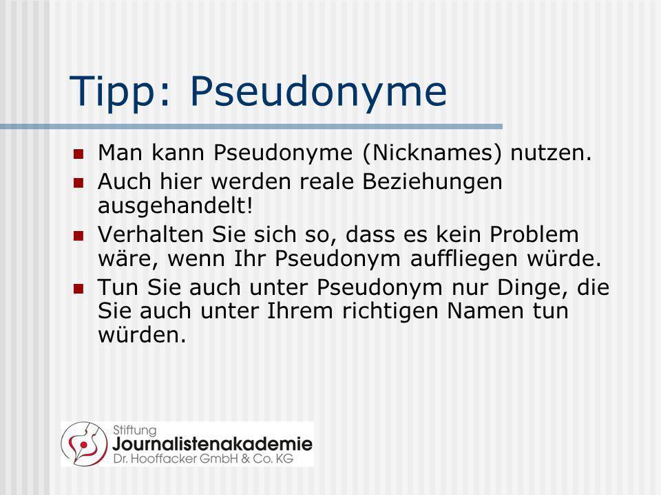 Tipp: Pseudonyme Man kann Pseudonyme (Nicknames) nutzen. Auch hier werden reale Beziehungen ausgehandelt! Verhalten Sie sich so, dass es kein Problem