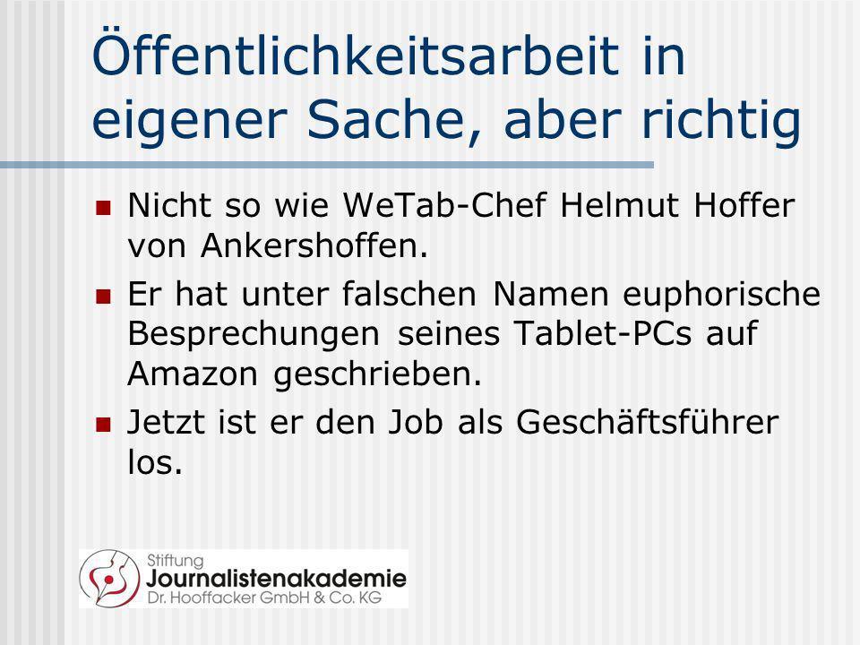 Öffentlichkeitsarbeit in eigener Sache, aber richtig Nicht so wie WeTab-Chef Helmut Hoffer von Ankershoffen. Er hat unter falschen Namen euphorische B