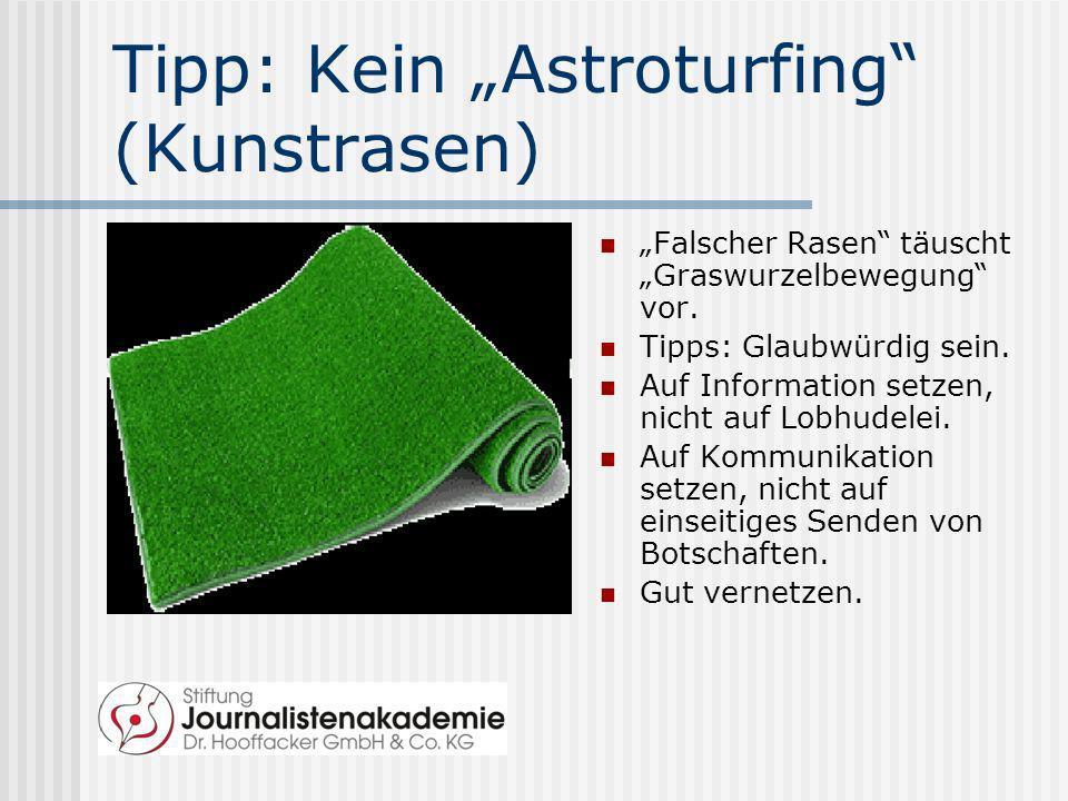Tipp: Kein Astroturfing (Kunstrasen) Falscher Rasen täuscht Graswurzelbewegung vor. Tipps: Glaubwürdig sein. Auf Information setzen, nicht auf Lobhude