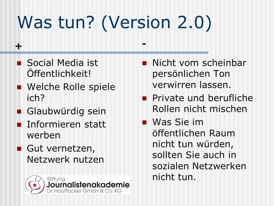 Was tun? (Version 2.0) + Social Media ist Öffentlichkeit! Welche Rolle spiele ich? Glaubwürdig sein Informieren statt werben Gut vernetzen, Netzwerk n