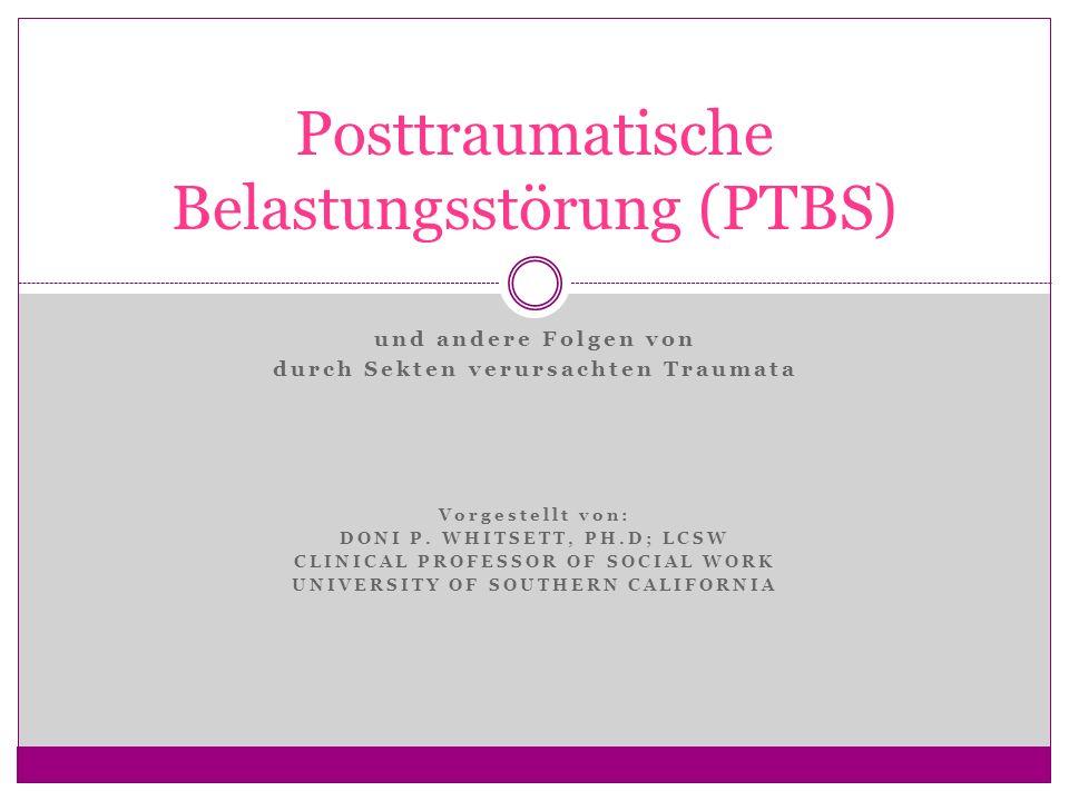 und andere Folgen von durch Sekten verursachten Traumata Vorgestellt von: DONI P. WHITSETT, PH.D; LCSW CLINICAL PROFESSOR OF SOCIAL WORK UNIVERSITY OF