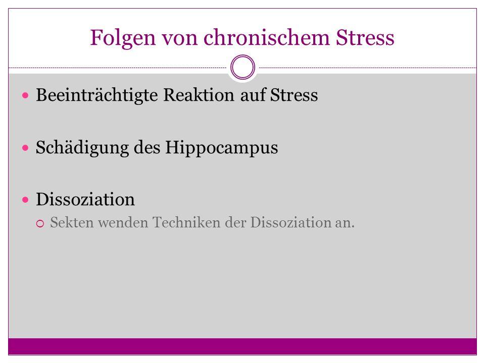Folgen von chronischem Stress Beeinträchtigte Reaktion auf Stress Schädigung des Hippocampus Dissoziation Sekten wenden Techniken der Dissoziation an.