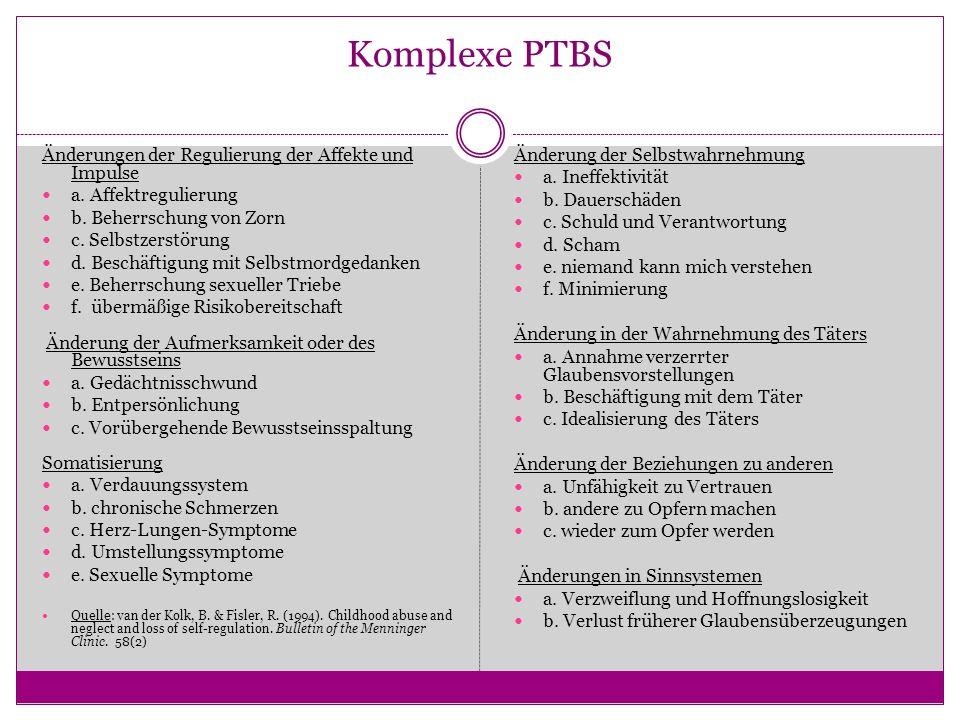 Komplexe PTBS Änderungen der Regulierung der Affekte und Impulse a. Affektregulierung b. Beherrschung von Zorn c. Selbstzerstörung d. Beschäftigung mi