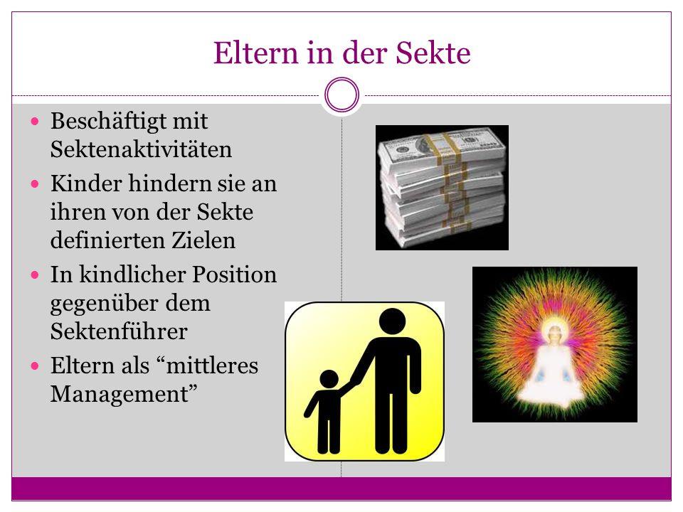 Eltern in der Sekte Beschäftigt mit Sektenaktivitäten Kinder hindern sie an ihren von der Sekte definierten Zielen In kindlicher Position gegenüber dem Sektenführer Eltern als mittleres Management
