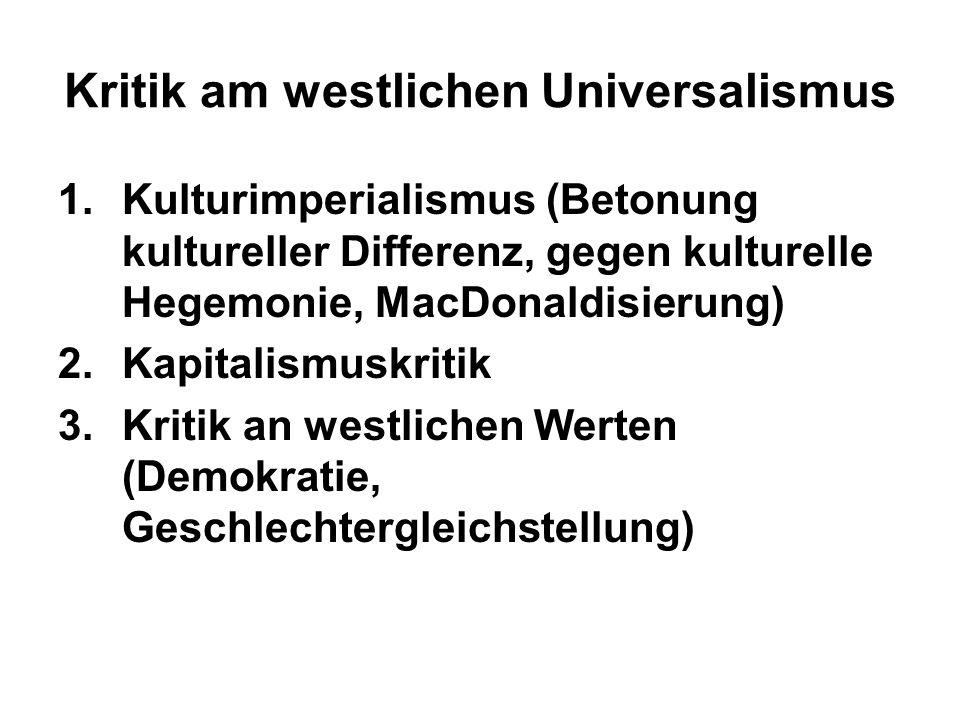 Kritik am westlichen Universalismus 1.Kulturimperialismus (Betonung kultureller Differenz, gegen kulturelle Hegemonie, MacDonaldisierung) 2.Kapitalism