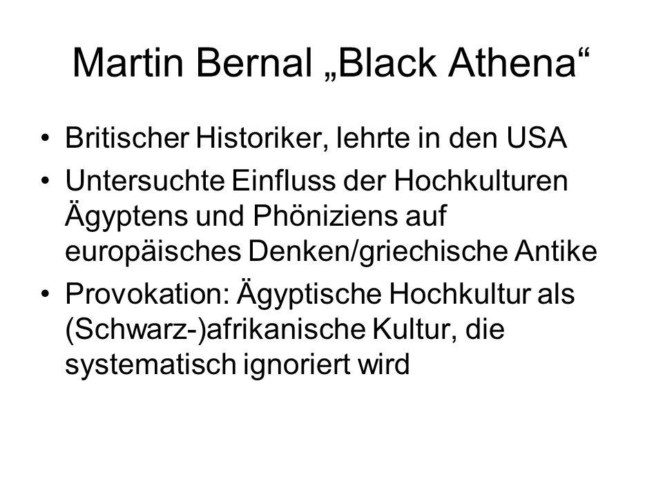Martin Bernal Black Athena Britischer Historiker, lehrte in den USA Untersuchte Einfluss der Hochkulturen Ägyptens und Phöniziens auf europäisches Den