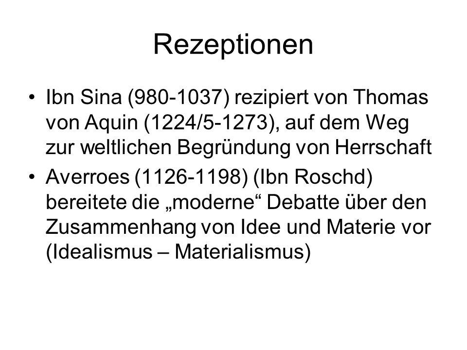 Rezeptionen Ibn Sina (980-1037) rezipiert von Thomas von Aquin (1224/5-1273), auf dem Weg zur weltlichen Begründung von Herrschaft Averroes (1126-1198