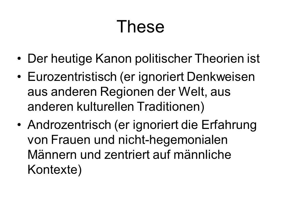 These Der heutige Kanon politischer Theorien ist Eurozentristisch (er ignoriert Denkweisen aus anderen Regionen der Welt, aus anderen kulturellen Trad
