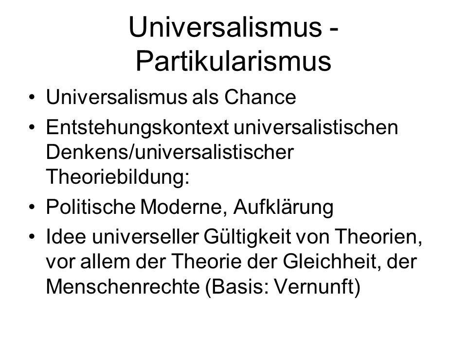 Universalismus - Partikularismus Universalismus als Chance Entstehungskontext universalistischen Denkens/universalistischer Theoriebildung: Politische