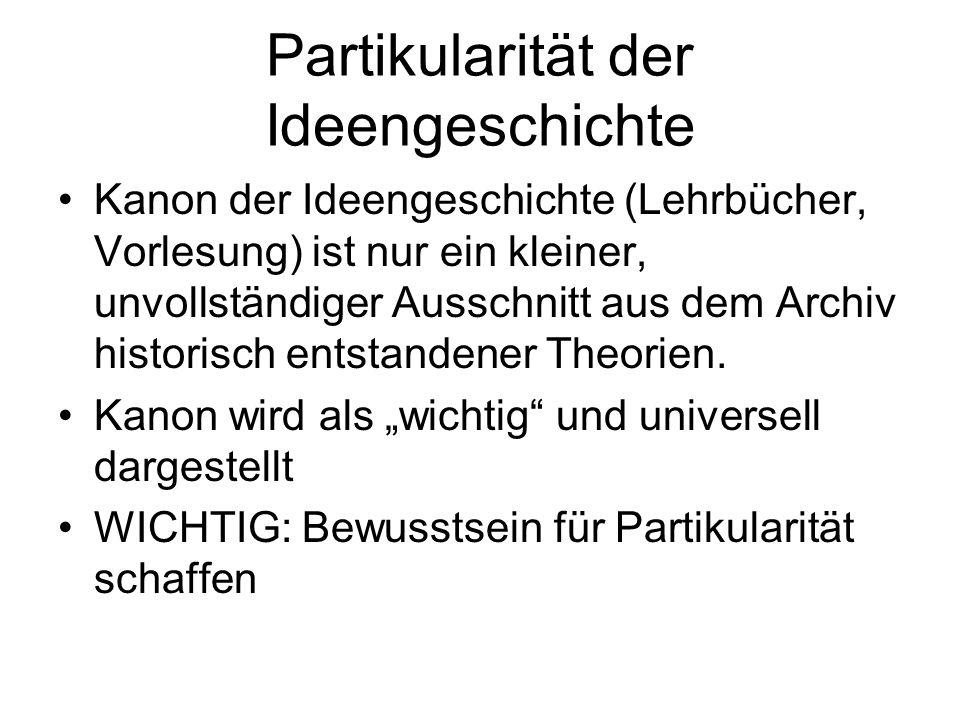 Partikularität der Ideengeschichte Kanon der Ideengeschichte (Lehrbücher, Vorlesung) ist nur ein kleiner, unvollständiger Ausschnitt aus dem Archiv hi
