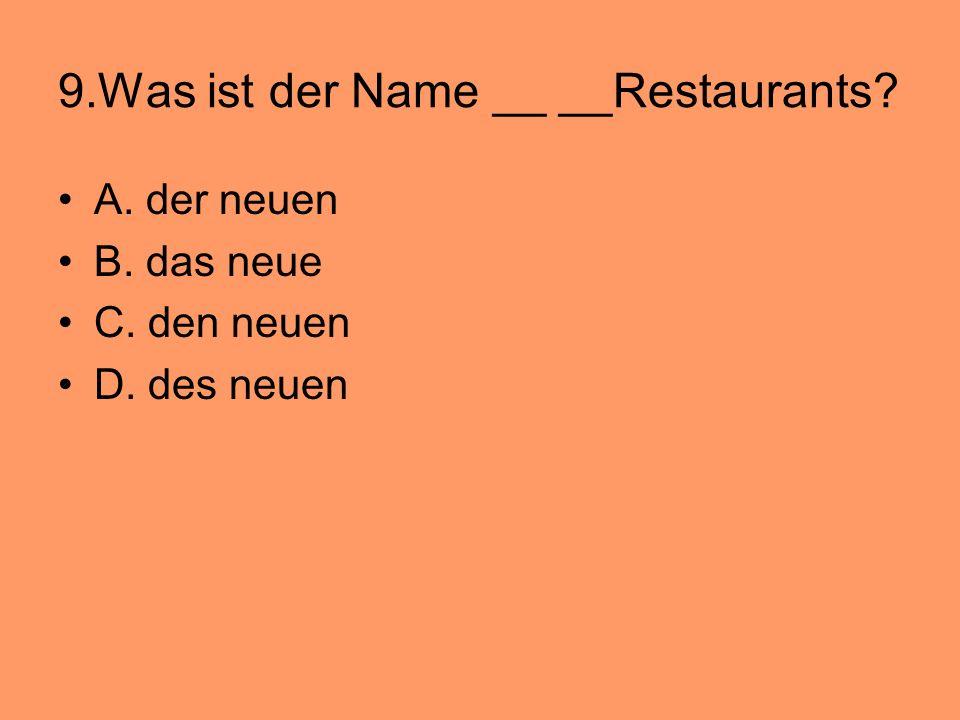 9.Was ist der Name __ __Restaurants? A. der neuen B. das neue C. den neuen D. des neuen