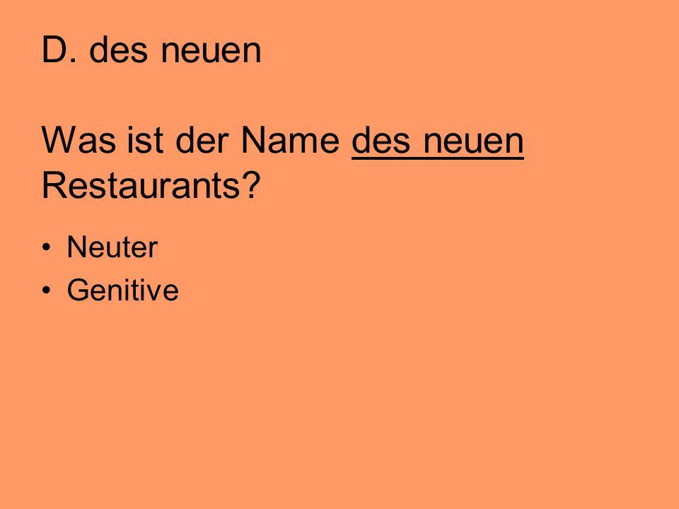 D. des neuen Was ist der Name des neuen Restaurants? Neuter Genitive
