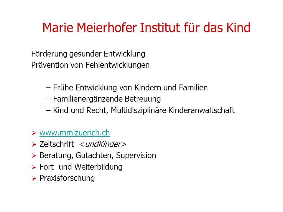 Marie Meierhofer Institut für das Kind Förderung gesunder Entwicklung Prävention von Fehlentwicklungen – Frühe Entwicklung von Kindern und Familien –