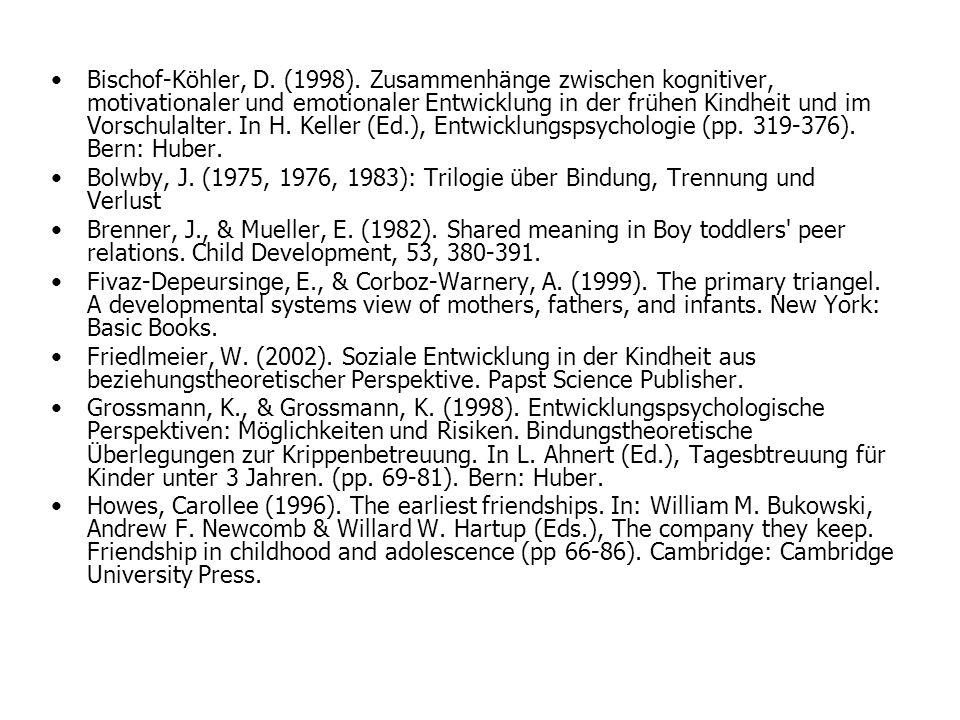 Bischof-Köhler, D. (1998). Zusammenhänge zwischen kognitiver, motivationaler und emotionaler Entwicklung in der frühen Kindheit und im Vorschulalter.