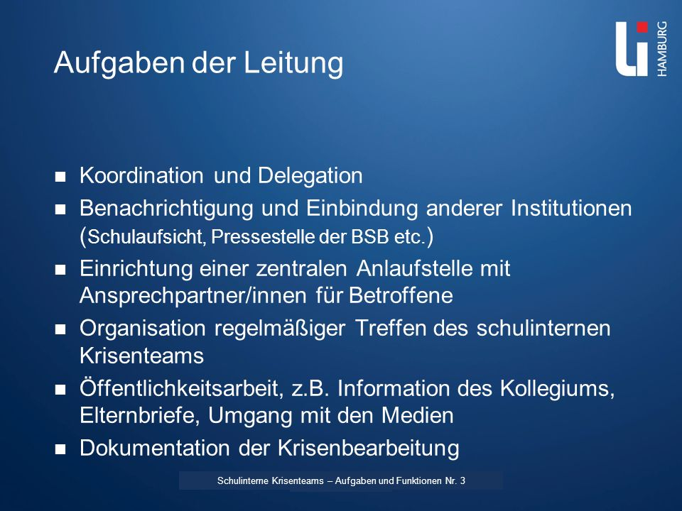 LI: Vorname Name Aufgaben der Leitung Koordination und Delegation Benachrichtigung und Einbindung anderer Institutionen ( Schulaufsicht, Pressestelle der BSB etc.