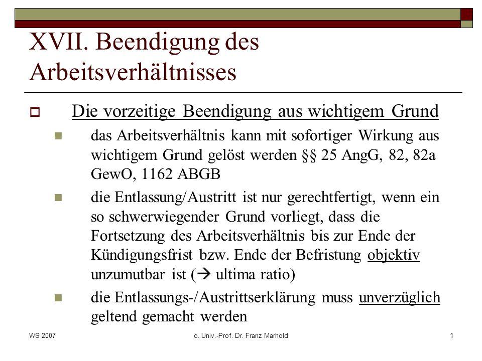 WS 2007o. Univ.-Prof. Dr. Franz Marhold1 XVII. Beendigung des Arbeitsverhältnisses Die vorzeitige Beendigung aus wichtigem Grund das Arbeitsverhältnis