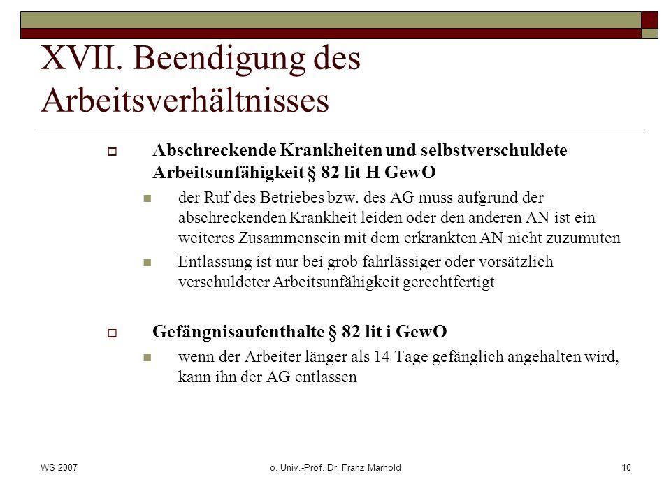 WS 2007o. Univ.-Prof. Dr. Franz Marhold10 XVII. Beendigung des Arbeitsverhältnisses Abschreckende Krankheiten und selbstverschuldete Arbeitsunfähigkei