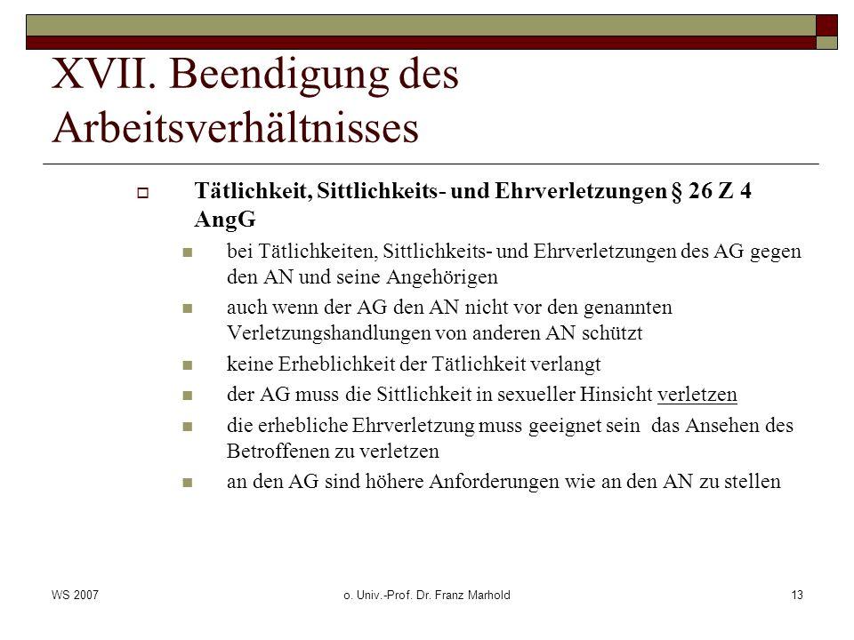 WS 2007o. Univ.-Prof. Dr. Franz Marhold13 XVII. Beendigung des Arbeitsverhältnisses Tätlichkeit, Sittlichkeits- und Ehrverletzungen § 26 Z 4 AngG bei