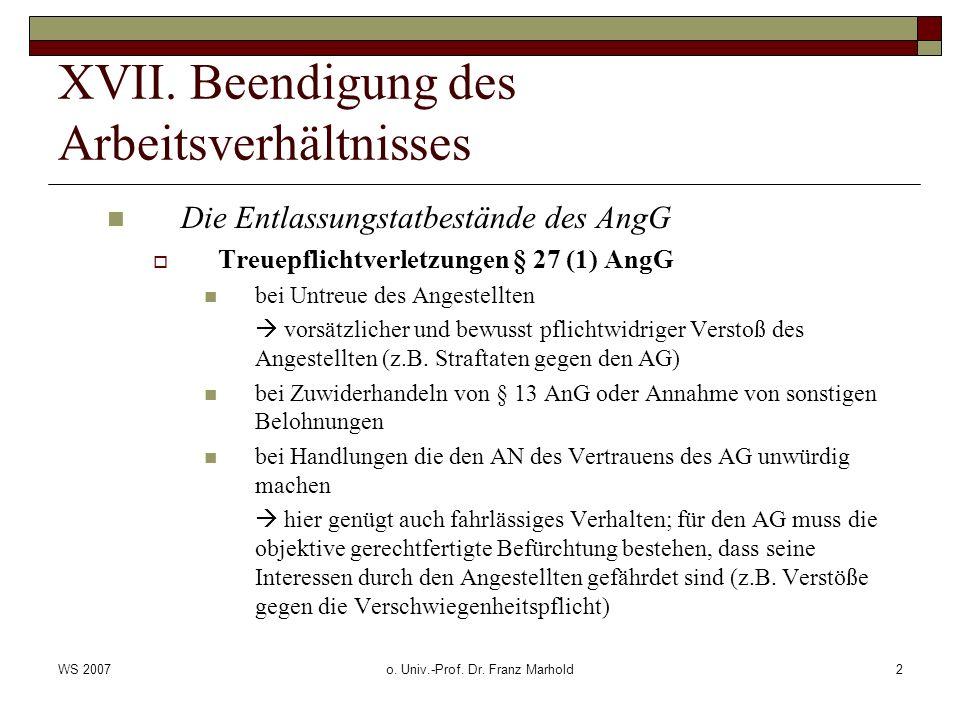 WS 2007o. Univ.-Prof. Dr. Franz Marhold2 XVII. Beendigung des Arbeitsverhältnisses Die Entlassungstatbestände des AngG Treuepflichtverletzungen § 27 (