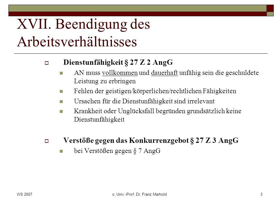 WS 2007o. Univ.-Prof. Dr. Franz Marhold3 XVII. Beendigung des Arbeitsverhältnisses Dienstunfähigkeit § 27 Z 2 AngG AN muss vollkommen und dauerhaft un