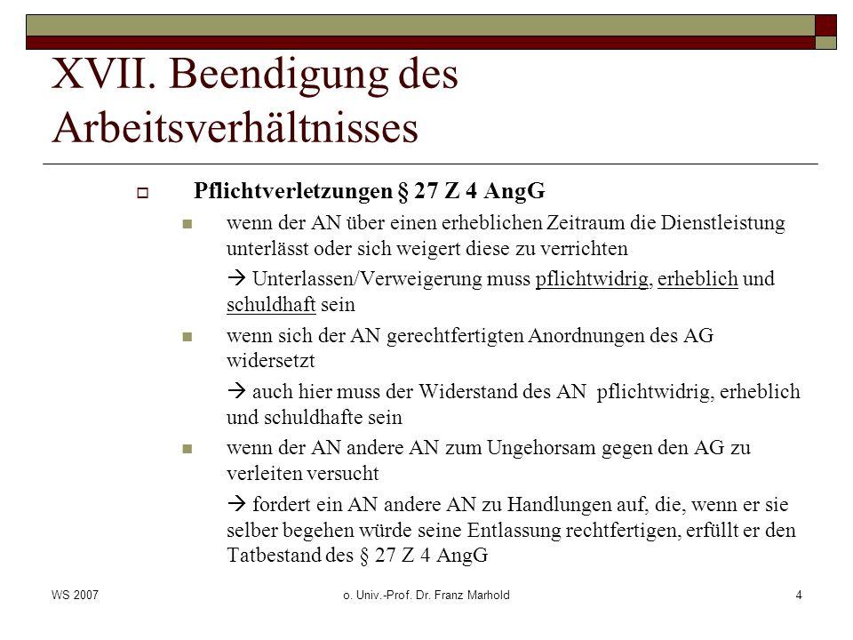 WS 2007o. Univ.-Prof. Dr. Franz Marhold4 XVII. Beendigung des Arbeitsverhältnisses Pflichtverletzungen § 27 Z 4 AngG wenn der AN über einen erhebliche