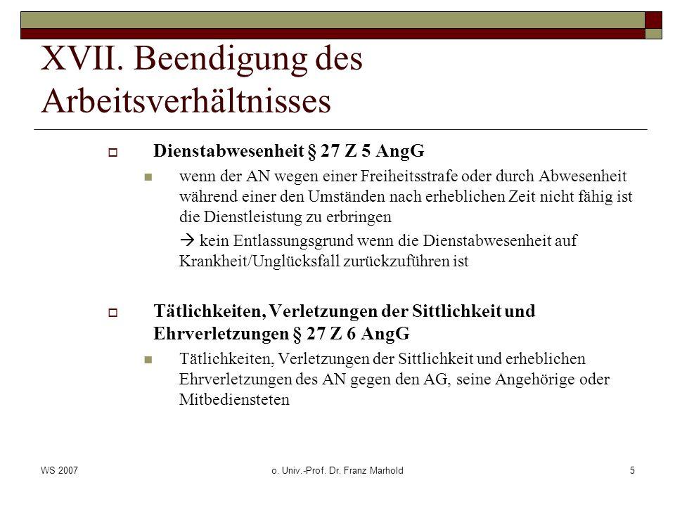 WS 2007o. Univ.-Prof. Dr. Franz Marhold5 XVII. Beendigung des Arbeitsverhältnisses Dienstabwesenheit § 27 Z 5 AngG wenn der AN wegen einer Freiheitsst