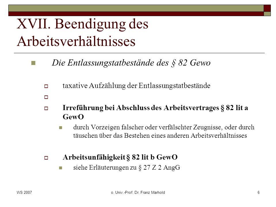 WS 2007o. Univ.-Prof. Dr. Franz Marhold6 XVII. Beendigung des Arbeitsverhältnisses Die Entlassungstatbestände des § 82 Gewo taxative Aufzählung der En