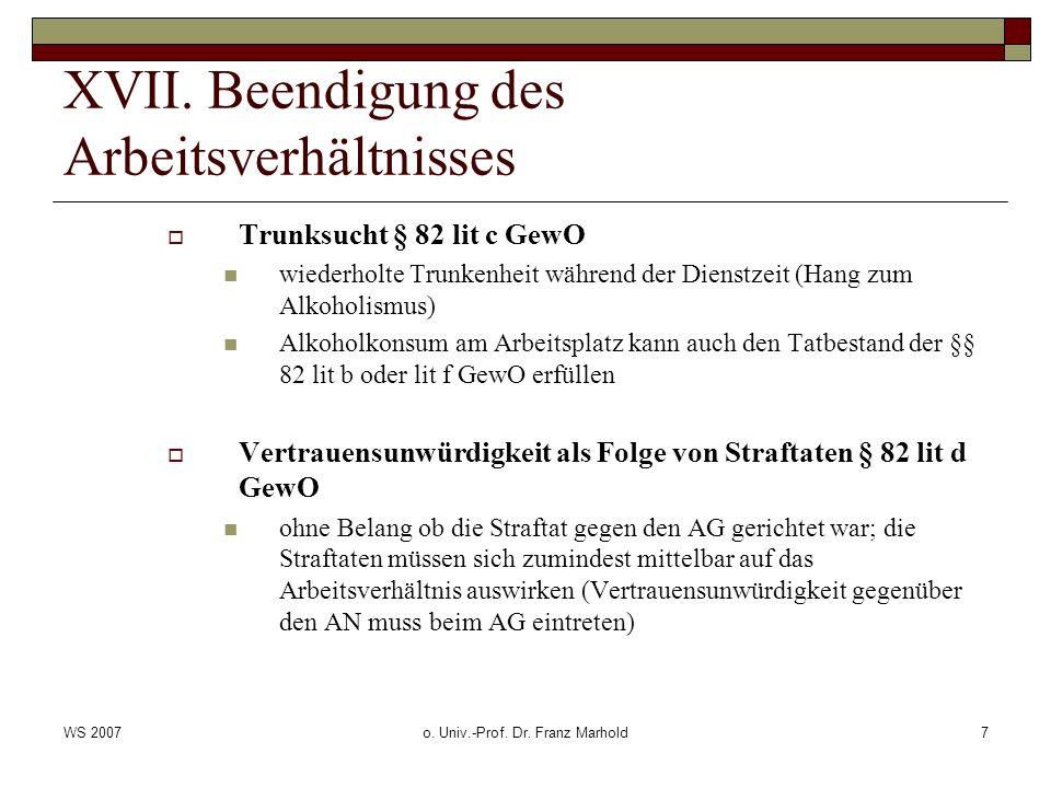 WS 2007o. Univ.-Prof. Dr. Franz Marhold7 XVII. Beendigung des Arbeitsverhältnisses Trunksucht § 82 lit c GewO wiederholte Trunkenheit während der Dien