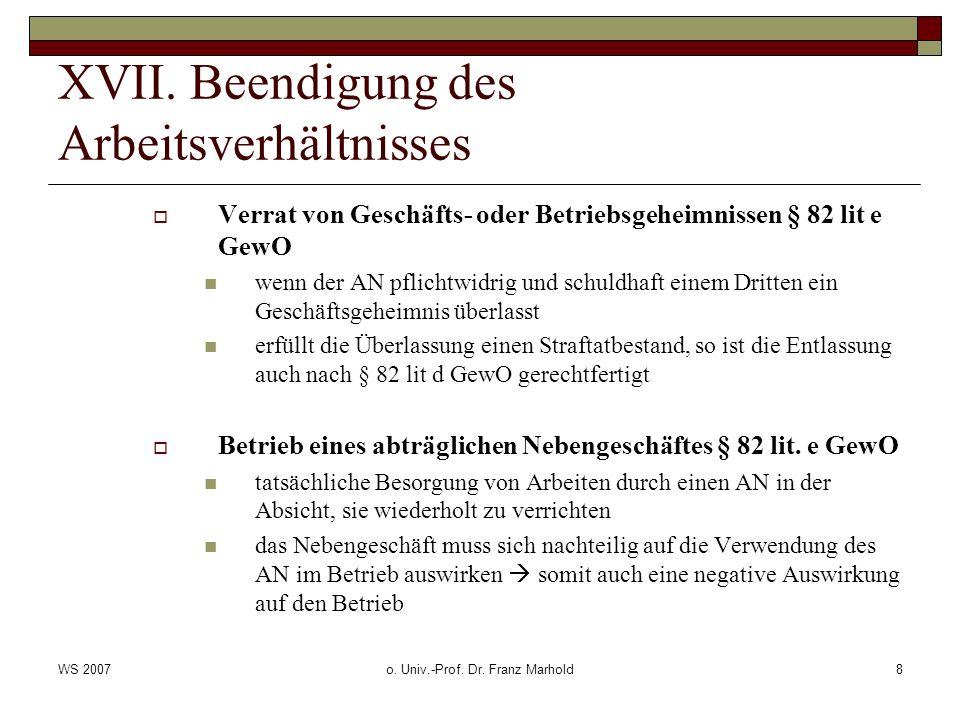 WS 2007o. Univ.-Prof. Dr. Franz Marhold8 XVII. Beendigung des Arbeitsverhältnisses Verrat von Geschäfts- oder Betriebsgeheimnissen § 82 lit e GewO wen