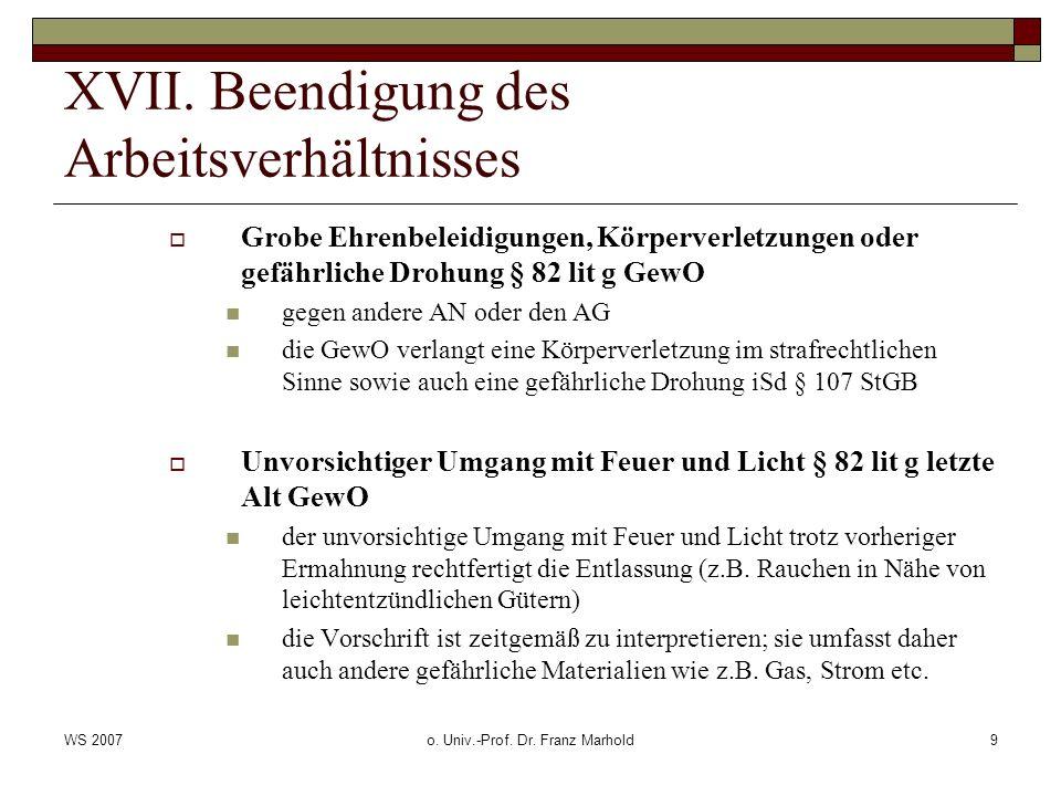 WS 2007o. Univ.-Prof. Dr. Franz Marhold9 XVII. Beendigung des Arbeitsverhältnisses Grobe Ehrenbeleidigungen, Körperverletzungen oder gefährliche Drohu