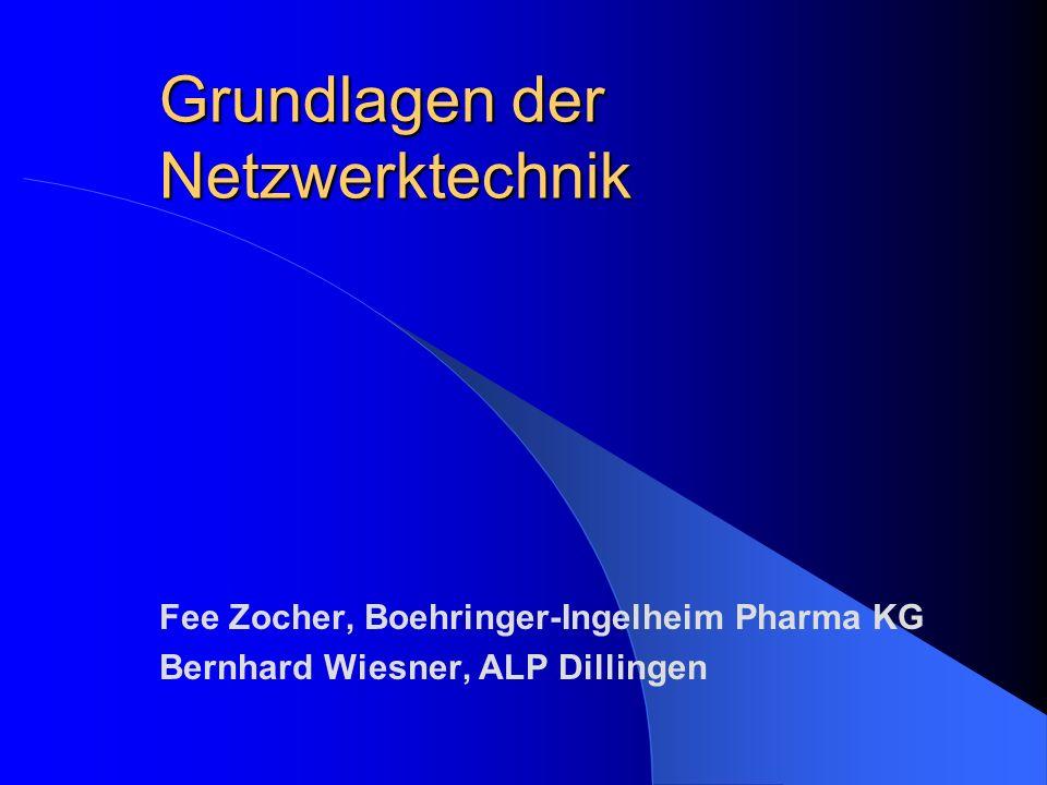 Grundlagen der Netzwerktechnik Fee Zocher, Boehringer-Ingelheim Pharma KG Bernhard Wiesner, ALP Dillingen