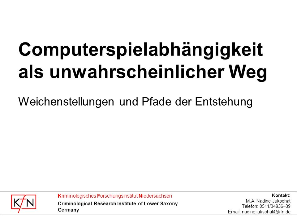 Kriminologisches Forschungsinstitut Niedersachsen Criminological Research Institute of Lower Saxony Germany Computerspielabhängigkeit als unwahrschein
