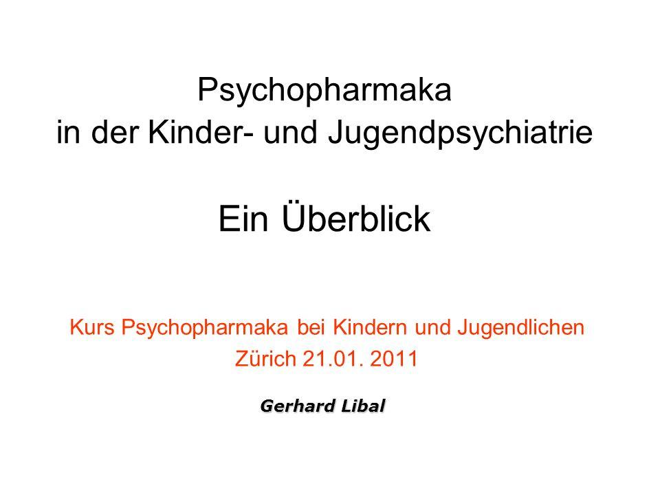 Psychopharmaka in der Kinder- und Jugendpsychiatrie Ein Überblick Kurs Psychopharmaka bei Kindern und Jugendlichen Zürich 21.01.