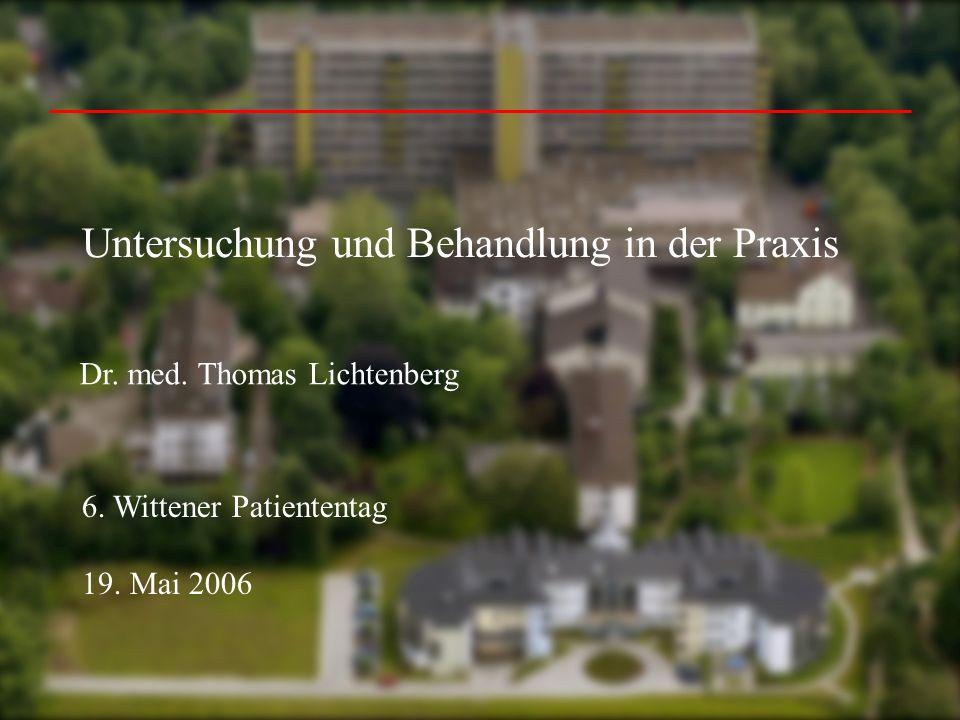 6.Wittener Patiententag 19. Mai 2006 Untersuchung und Behandlung in der Praxis Dr.