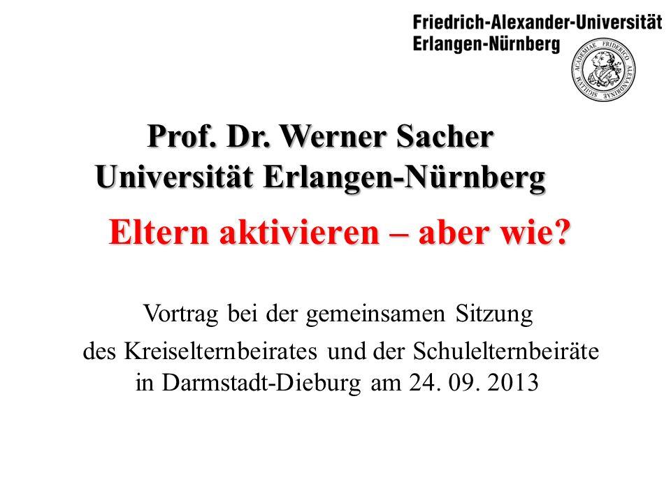 Eltern aktivieren – aber wie? Prof. Dr. Werner Sacher Universität Erlangen-Nürnberg Vortrag bei der gemeinsamen Sitzung des Kreiselternbeirates und de