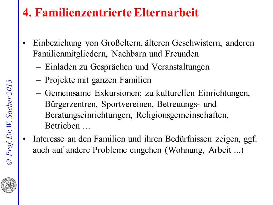 Prof. Dr. W. Sacher 2013 4. Familienzentrierte Elternarbeit Einbeziehung von Großeltern, älteren Geschwistern, anderen Familienmitgliedern, Nachbarn u
