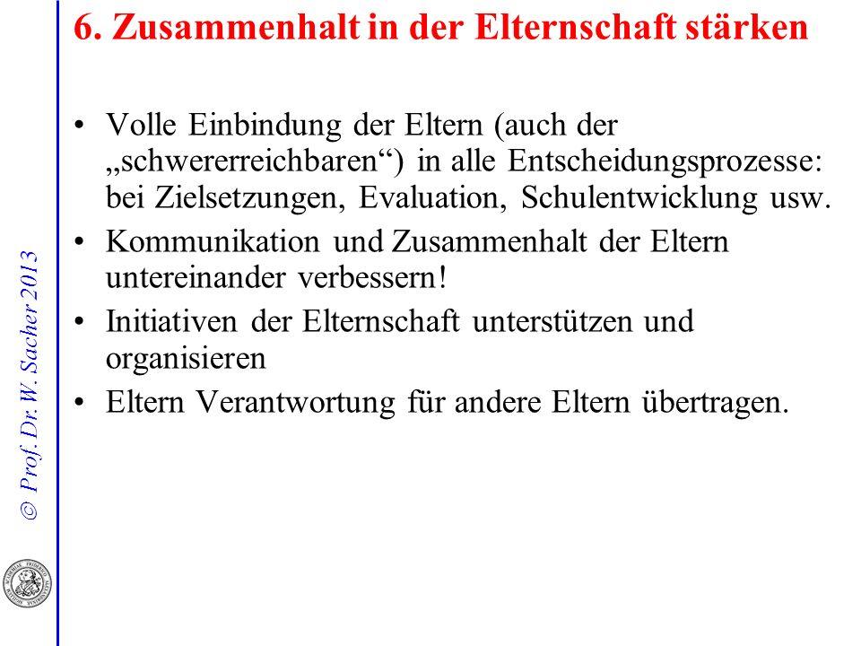 Prof. Dr. W. Sacher 2013 6. Zusammenhalt in der Elternschaft stärken Volle Einbindung der Eltern (auch der schwererreichbaren) in alle Entscheidungspr