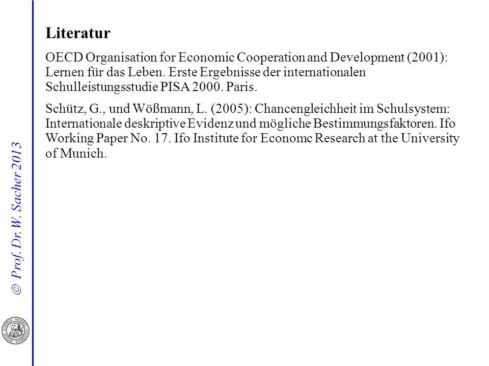 Prof. Dr. W. Sacher 2013 Literatur OECD Organisation for Economic Cooperation and Development (2001): Lernen für das Leben. Erste Ergebnisse der inter