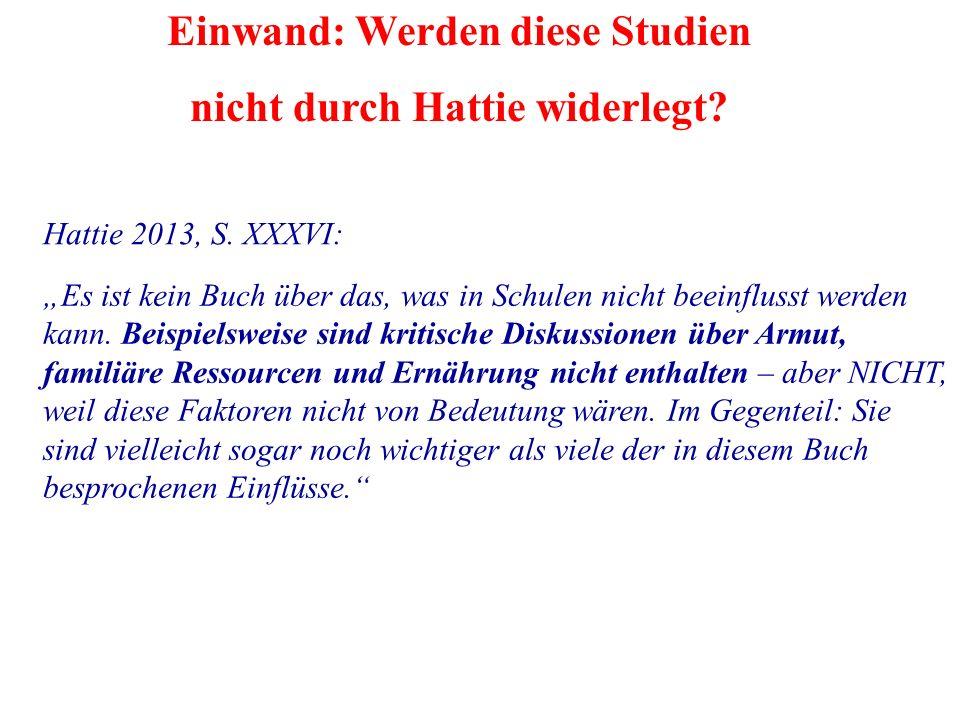Einwand: Werden diese Studien nicht durch Hattie widerlegt? Hattie 2013, S. XXXVI: Es ist kein Buch über das, was in Schulen nicht beeinflusst werden