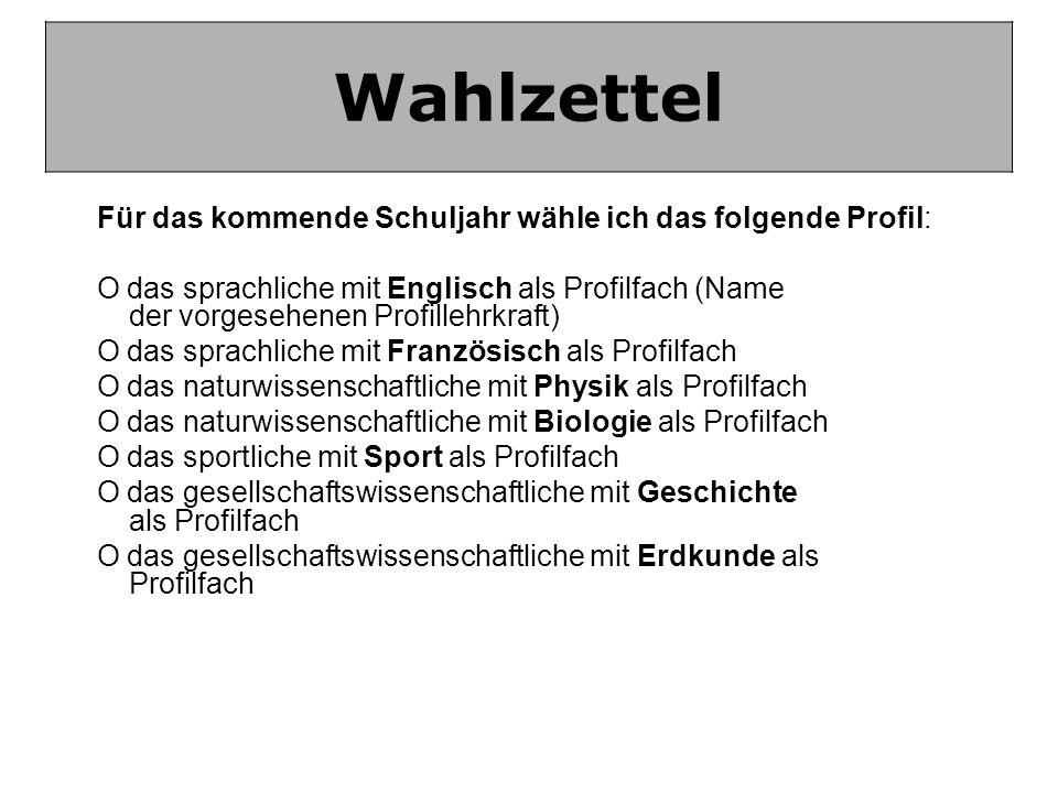 Wahlzettel Für das kommende Schuljahr wähle ich das folgende Profil: O das sprachliche mit Englisch als Profilfach (Name der vorgesehenen Profillehrkr